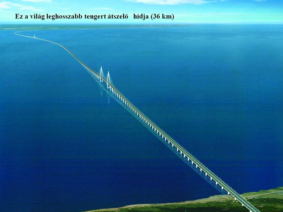 Ez a világ leghosszabb tengert átszelő hídja (36 km)