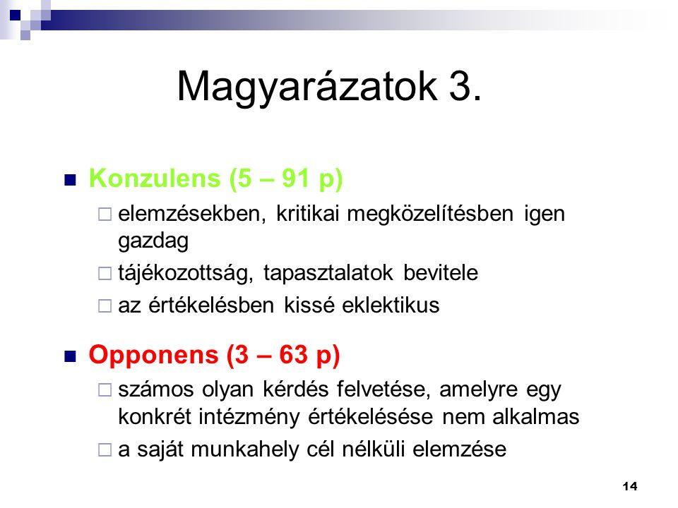 Magyarázatok 3. Konzulens (5 – 91 p) Opponens (3 – 63 p)