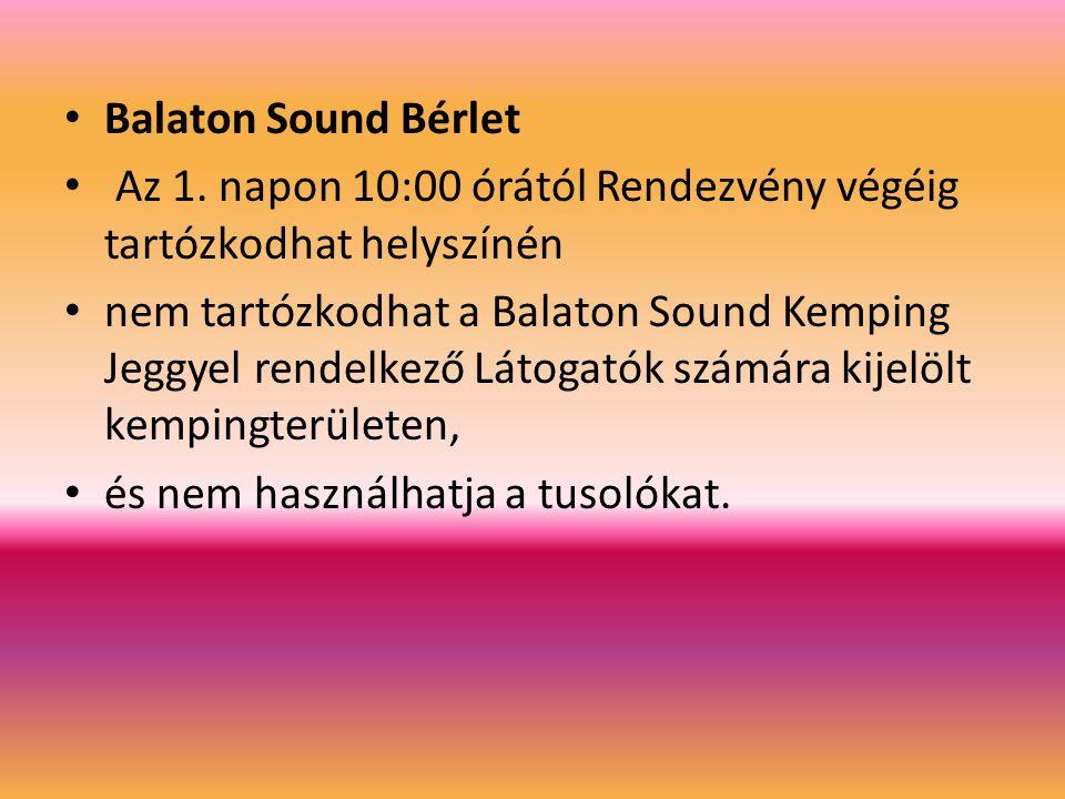 Balaton Sound Bérlet Az 1. napon 10:00 órától Rendezvény végéig tartózkodhat helyszínén.