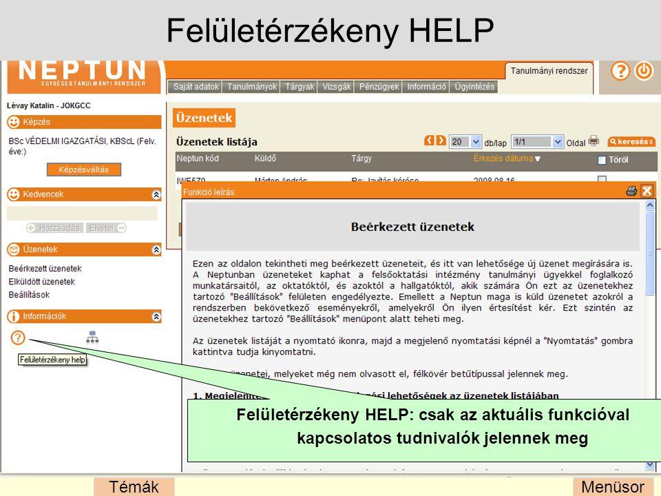 Felületérzékeny HELP Felületérzékeny HELP: csak az aktuális funkcióval kapcsolatos tudnivalók jelennek meg.
