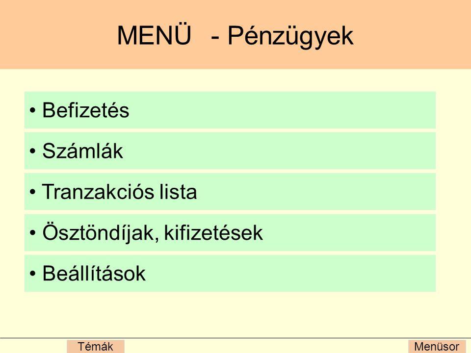 MENÜ - Pénzügyek Befizetés Számlák Tranzakciós lista