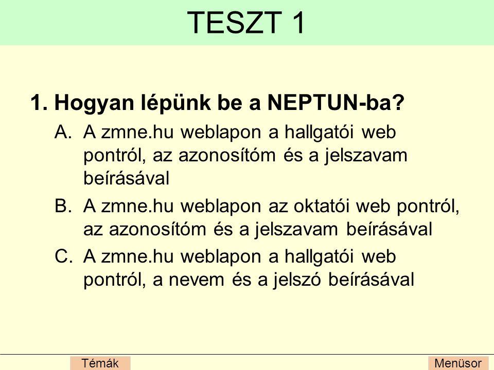 TESZT 1 1. Hogyan lépünk be a NEPTUN-ba