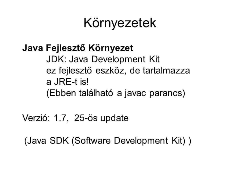 Környezetek Java Fejlesztő Környezet JDK: Java Development Kit