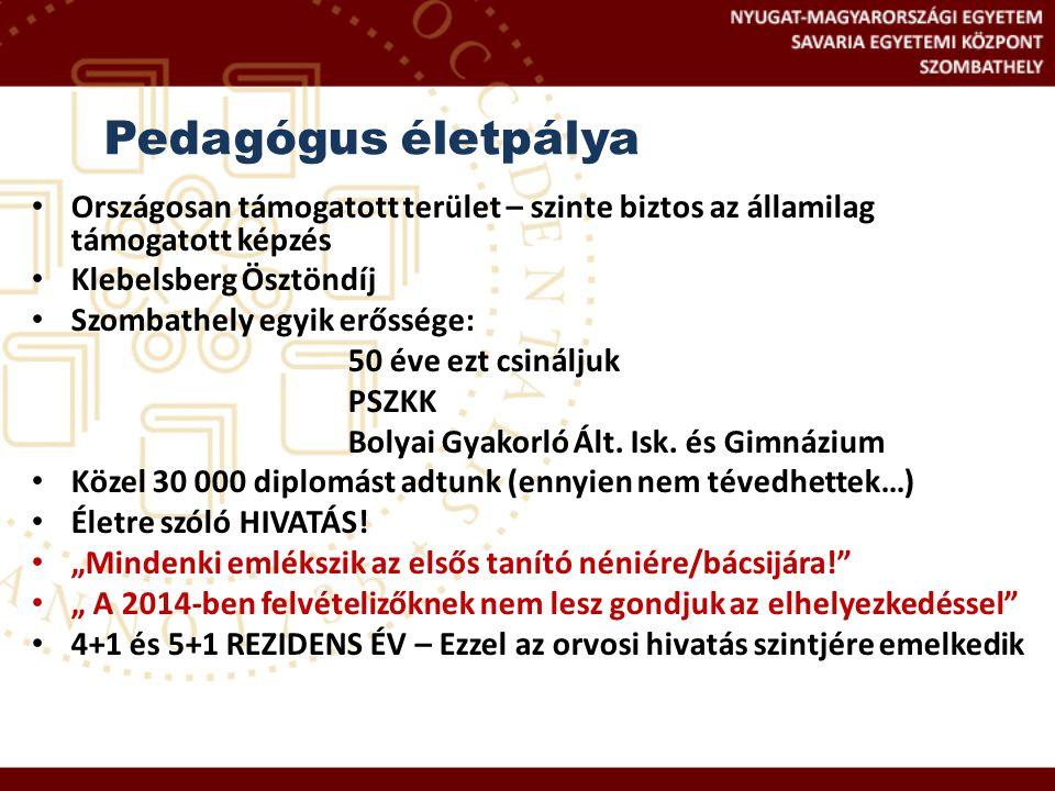 Pedagógus életpálya Országosan támogatott terület – szinte biztos az államilag támogatott képzés. Klebelsberg Ösztöndíj.