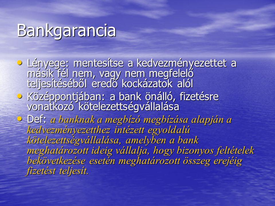 Bankgarancia Lényege: mentesítse a kedvezményezettet a másik fél nem, vagy nem megfelelő teljesítéséből eredő kockázatok alól.