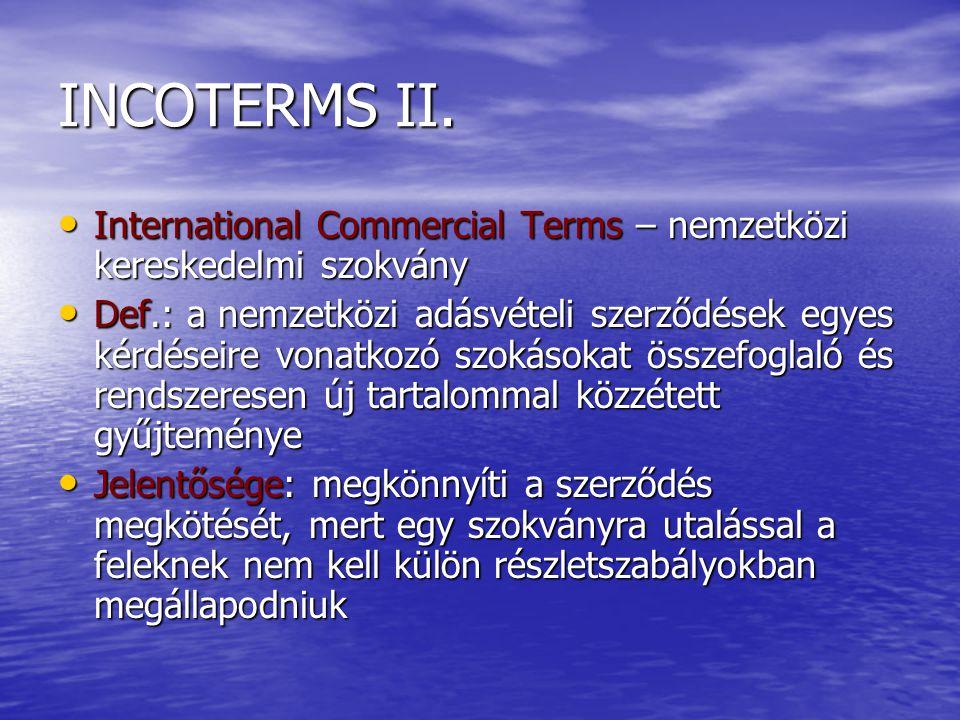 INCOTERMS II. International Commercial Terms – nemzetközi kereskedelmi szokvány.