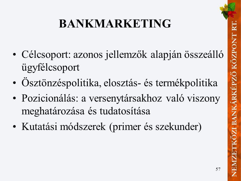 BANKMARKETING Célcsoport: azonos jellemzők alapján összeálló ügyfélcsoport. Ösztönzéspolitika, elosztás- és termékpolitika.