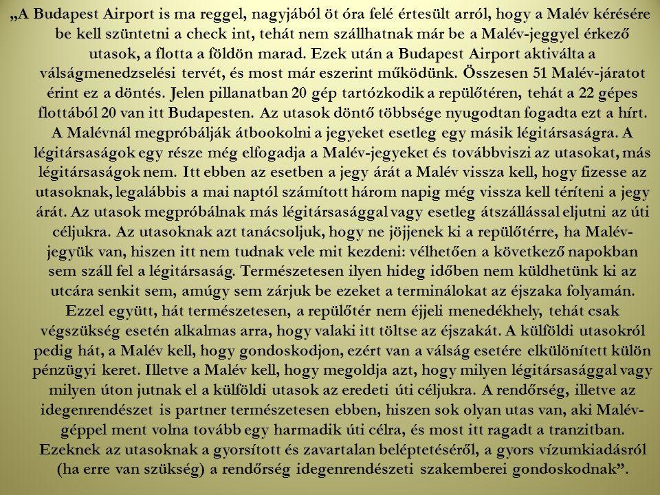 """""""A Budapest Airport is ma reggel, nagyjából öt óra felé értesült arról, hogy a Malév kérésére be kell szüntetni a check int, tehát nem szállhatnak már be a Malév-jeggyel érkező utasok, a flotta a földön marad."""