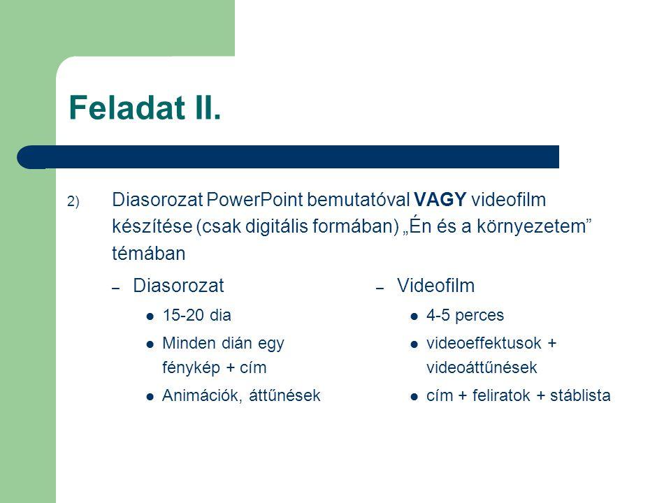 """Feladat II. Diasorozat PowerPoint bemutatóval VAGY videofilm készítése (csak digitális formában) """"Én és a környezetem témában."""