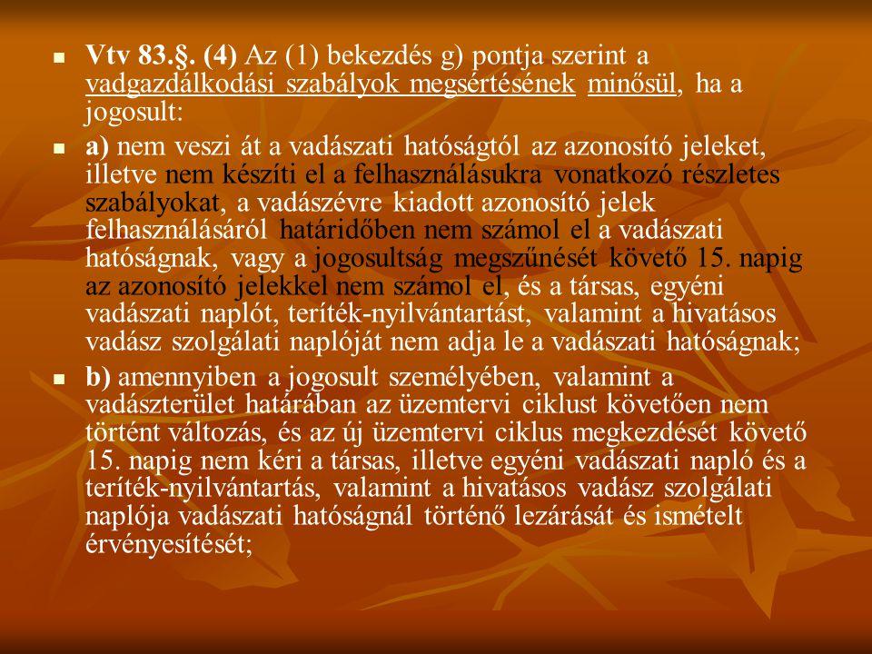 Vtv 83.§. (4) Az (1) bekezdés g) pontja szerint a vadgazdálkodási szabályok megsértésének minősül, ha a jogosult: