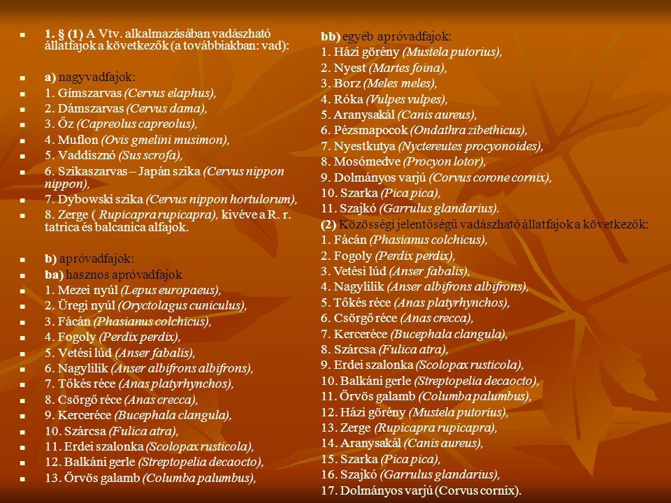 1. § (1) A Vtv. alkalmazásában vadászható állatfajok a következők (a továbbiakban: vad):
