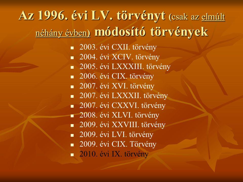 Az 1996. évi LV. törvényt (csak az elmúlt néhány évben) módosító törvények