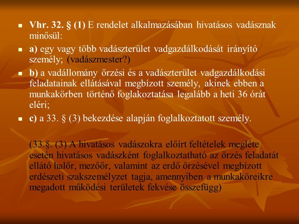 Vhr. 32. § (1) E rendelet alkalmazásában hivatásos vadásznak minősül: