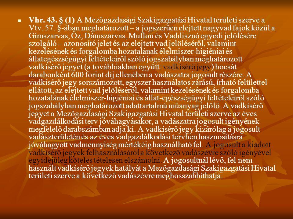 Vhr. 43. § (1) A Mezőgazdasági Szakigazgatási Hivatal területi szerve a Vtv.