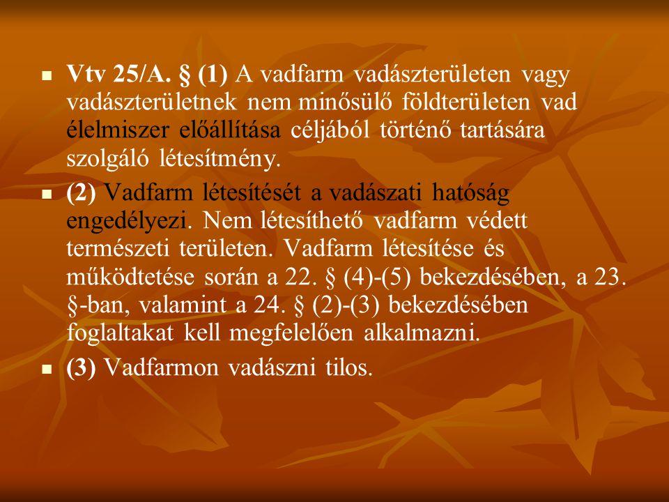 Vtv 25/A. § (1) A vadfarm vadászterületen vagy vadászterületnek nem minősülő földterületen vad élelmiszer előállítása céljából történő tartására szolgáló létesítmény.