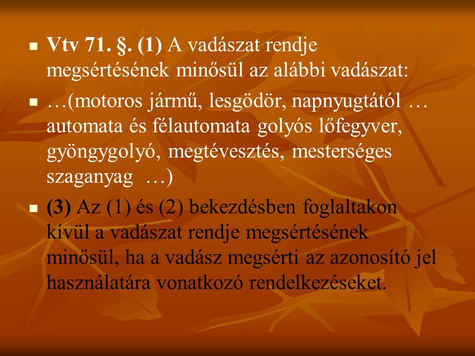 Vtv 71. §. (1) A vadászat rendje megsértésének minősül az alábbi vadászat: