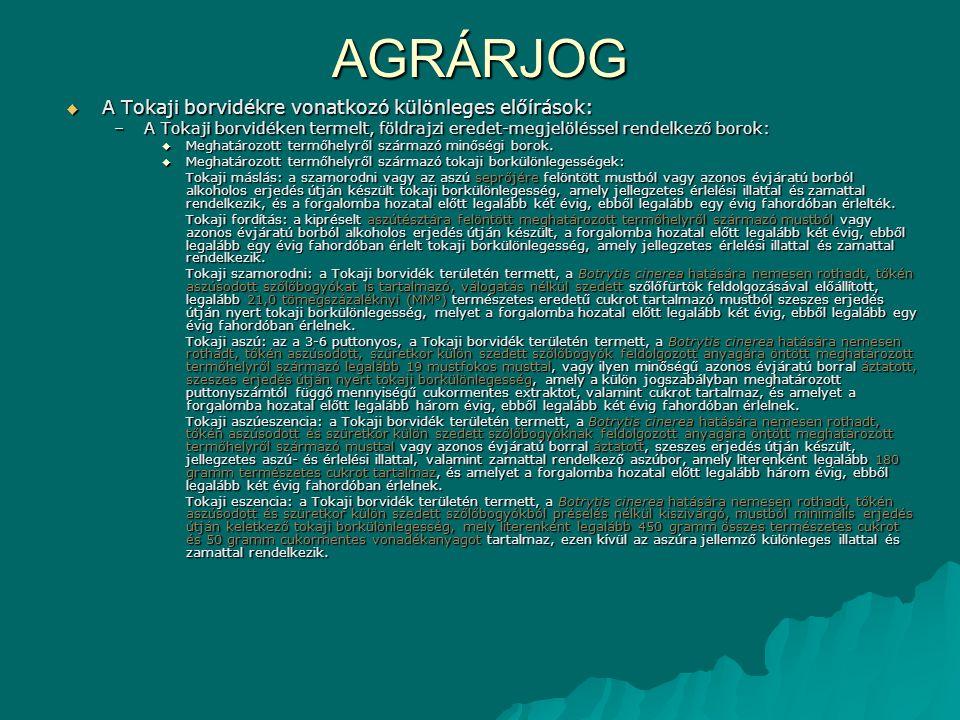 AGRÁRJOG A Tokaji borvidékre vonatkozó különleges előírások: