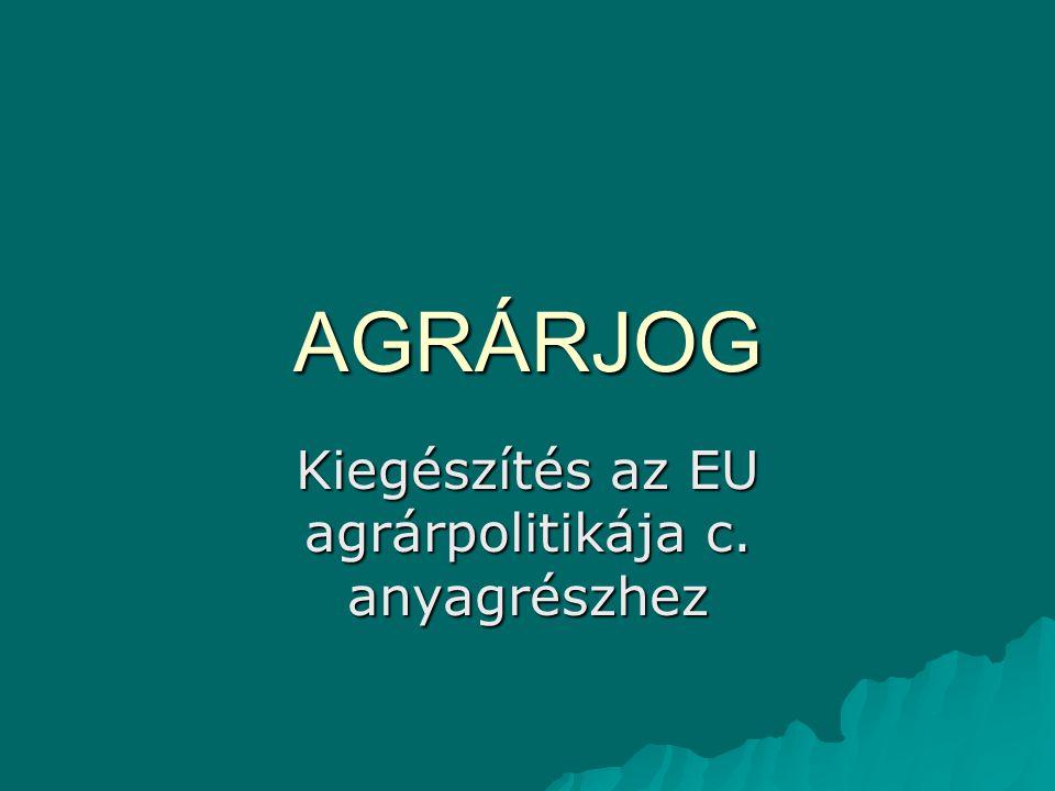 Kiegészítés az EU agrárpolitikája c. anyagrészhez