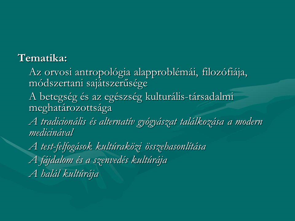 Tematika: Az orvosi antropológia alapproblémái, filozófiája, módszertani sajátszerűsége.