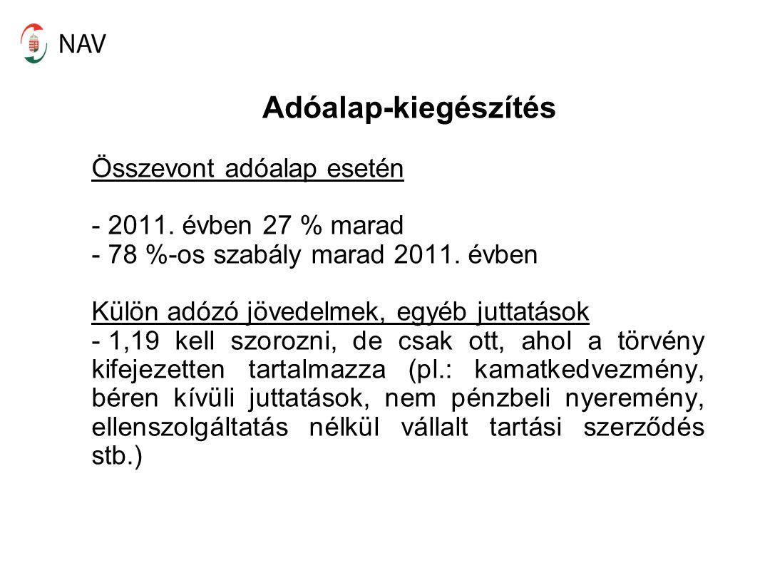 Adóalap-kiegészítés Összevont adóalap esetén 2011. évben 27 % marad
