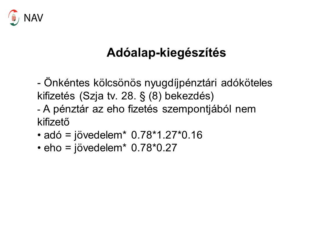 Adóalap-kiegészítés Önkéntes kölcsönös nyugdíjpénztári adóköteles kifizetés (Szja tv. 28. § (8) bekezdés)
