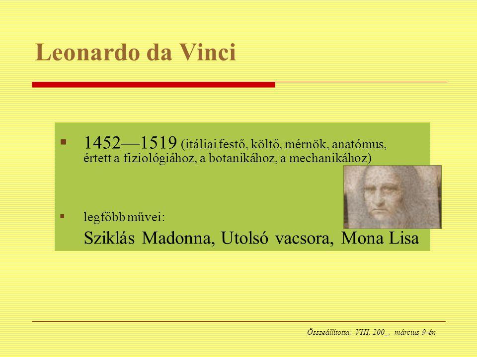 Leonardo da Vinci 1452—1519 (itáliai festő, költő, mérnök, anatómus, értett a fiziológiához, a botanikához, a mechanikához)