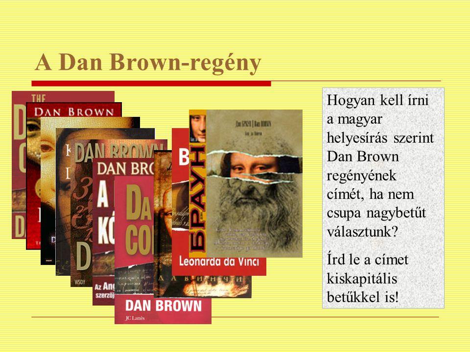 A Dan Brown-regény Hogyan kell írni a magyar helyesírás szerint Dan Brown regényének címét, ha nem csupa nagybetűt választunk