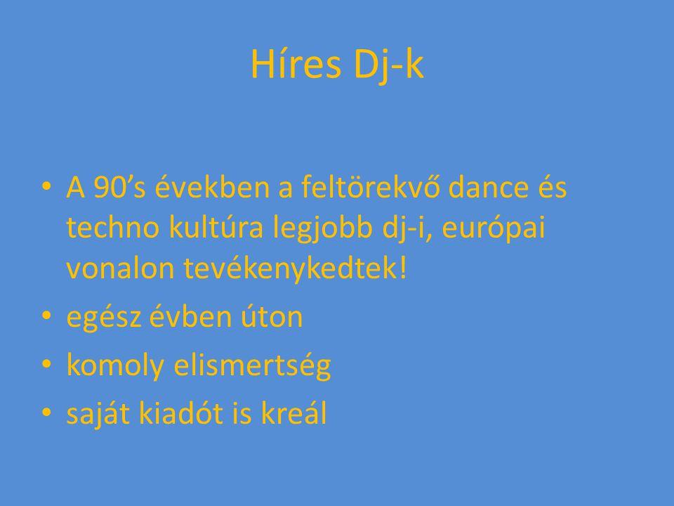 Híres Dj-k A 90's években a feltörekvő dance és techno kultúra legjobb dj-i, európai vonalon tevékenykedtek!