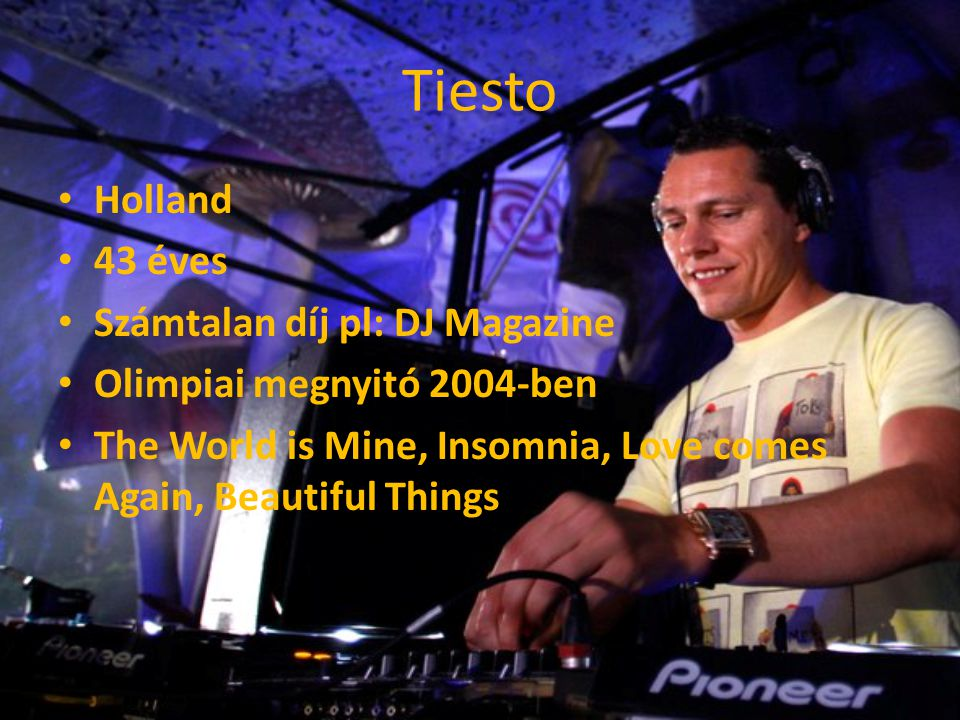 Tiesto Holland 43 éves Számtalan díj pl: DJ Magazine