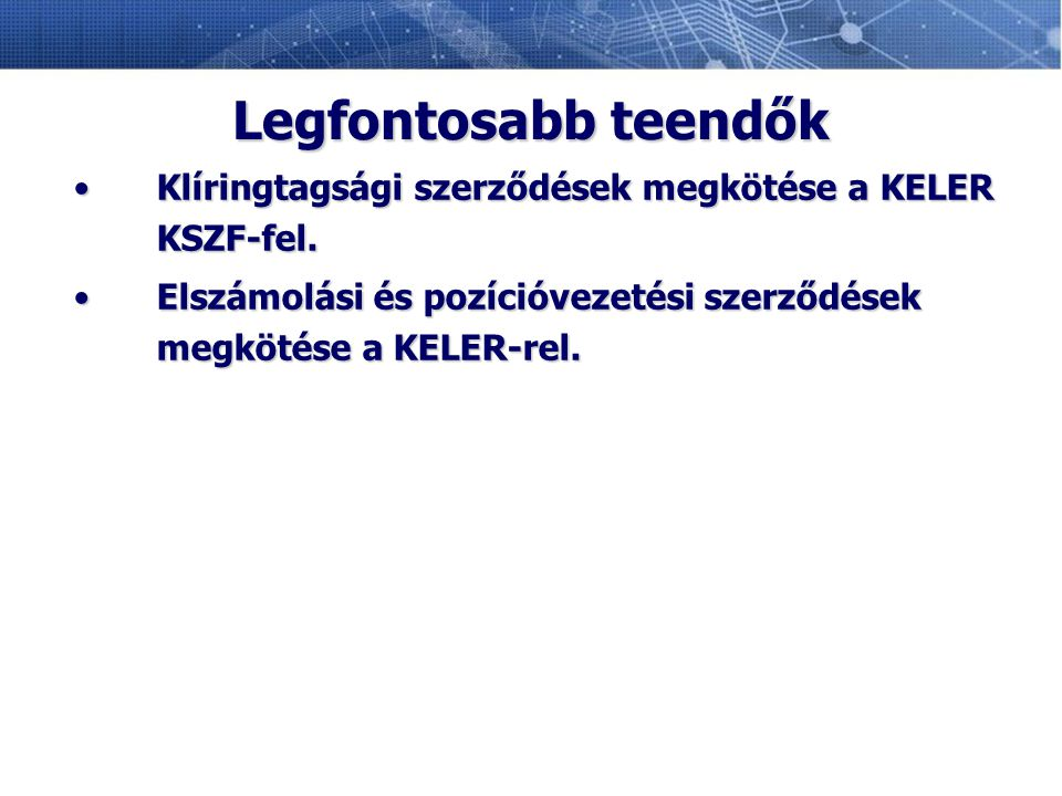 Legfontosabb teendők Klíringtagsági szerződések megkötése a KELER KSZF-fel.