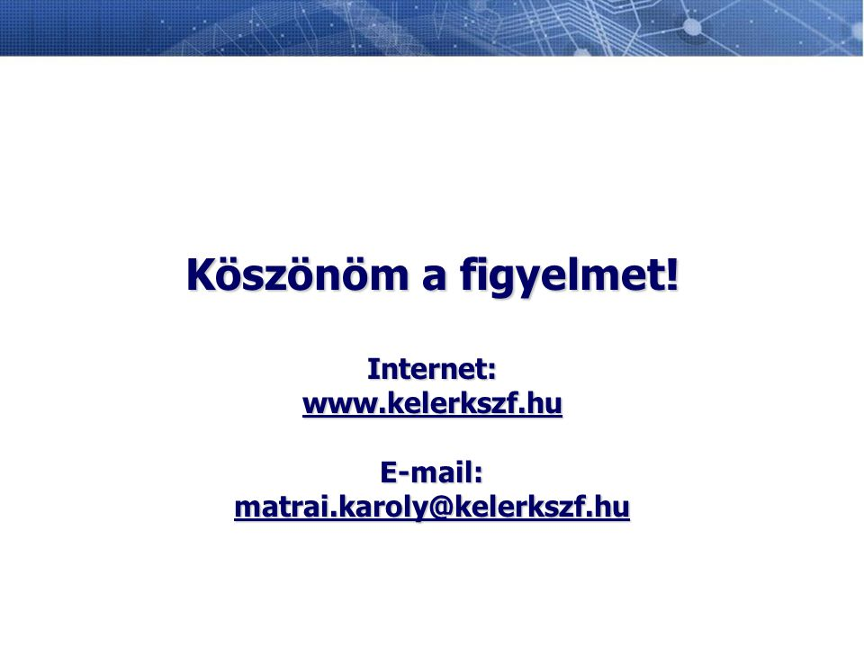 Köszönöm a figyelmet. Internet: www. kelerkszf. hu E-mail: matrai