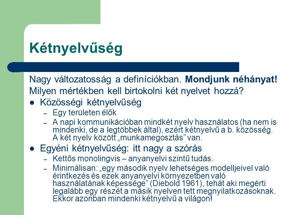 Kétnyelvűség Nagy változatosság a definíciókban. Mondjunk néhányat!