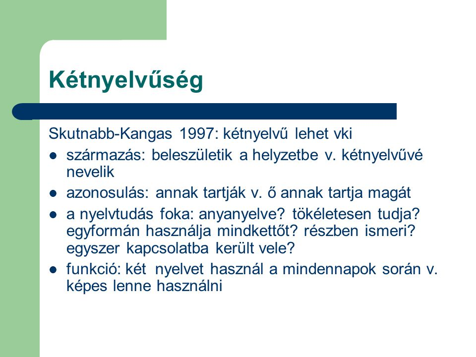 Kétnyelvűség Skutnabb-Kangas 1997: kétnyelvű lehet vki