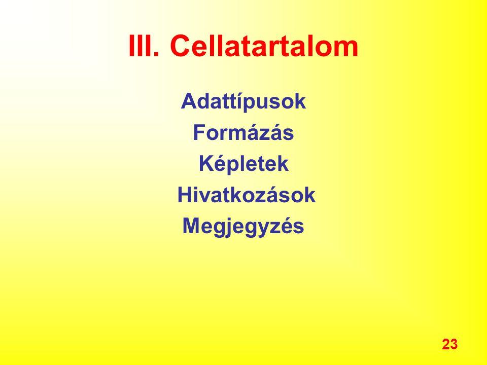 III. Cellatartalom Adattípusok Formázás Képletek Hivatkozások