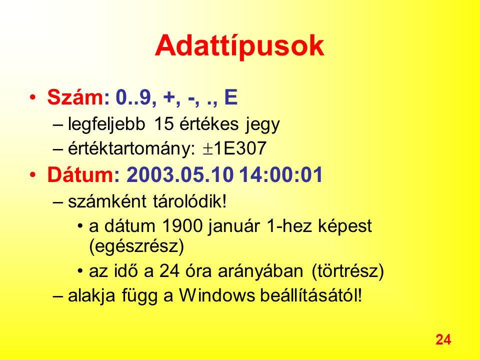 Adattípusok Szám: 0..9, +, -, ., E Dátum: 2003.05.10 14:00:01