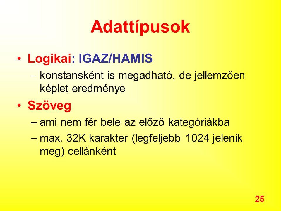 Adattípusok Logikai: IGAZ/HAMIS Szöveg