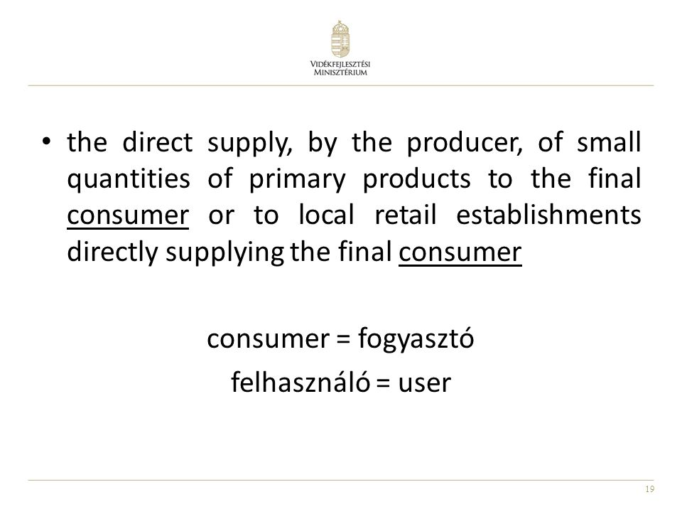 the direct supply, by the producer, of small quantities of primary products to the final consumer or to local retail establishments directly supplying the final consumer