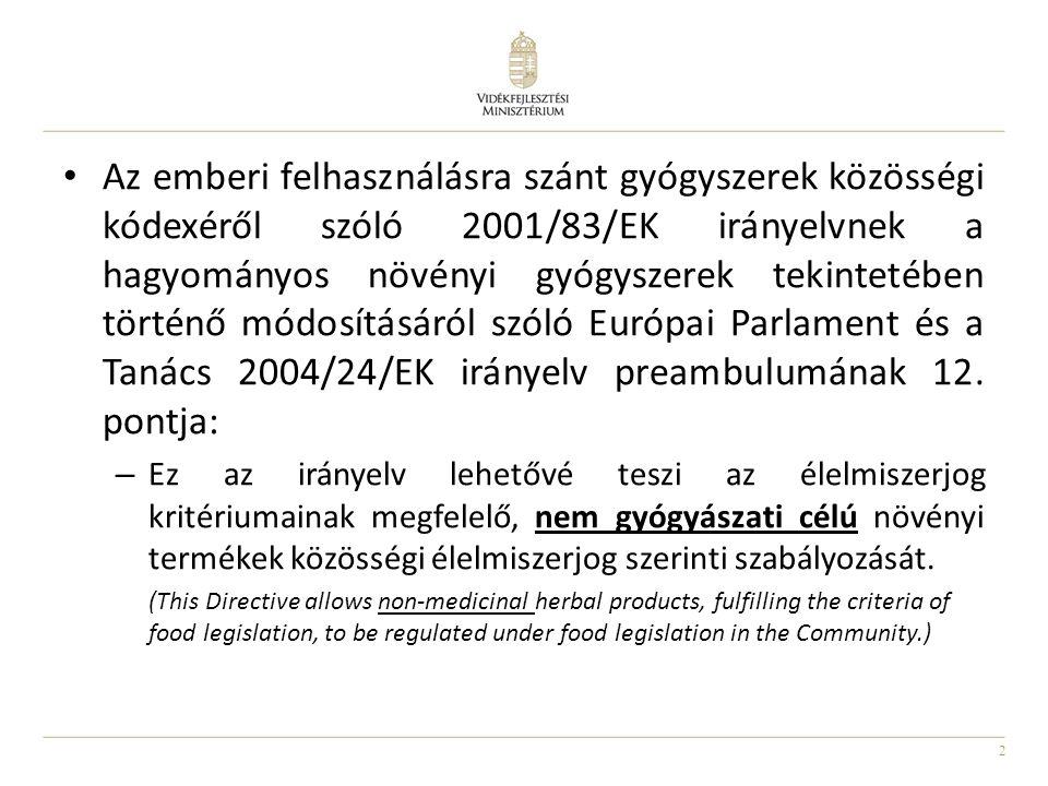 Az emberi felhasználásra szánt gyógyszerek közösségi kódexéről szóló 2001/83/EK irányelvnek a hagyományos növényi gyógyszerek tekintetében történő módosításáról szóló Európai Parlament és a Tanács 2004/24/EK irányelv preambulumának 12. pontja: