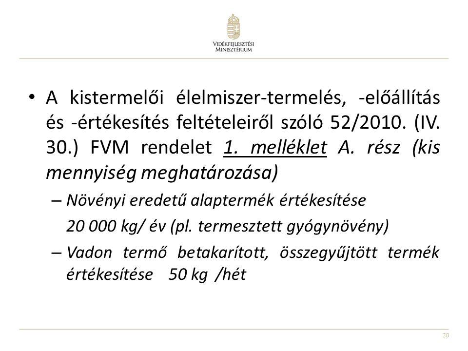 A kistermelői élelmiszer-termelés, -előállítás és -értékesítés feltételeiről szóló 52/2010. (IV. 30.) FVM rendelet 1. melléklet A. rész (kis mennyiség meghatározása)