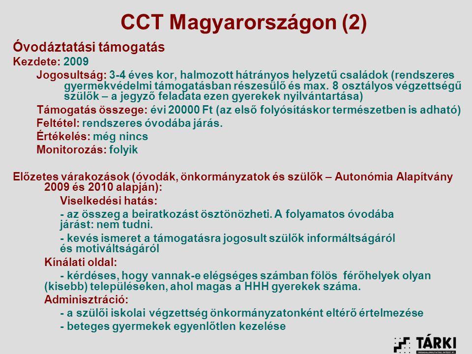 CCT Magyarországon (2) Óvodáztatási támogatás Kezdete: 2009