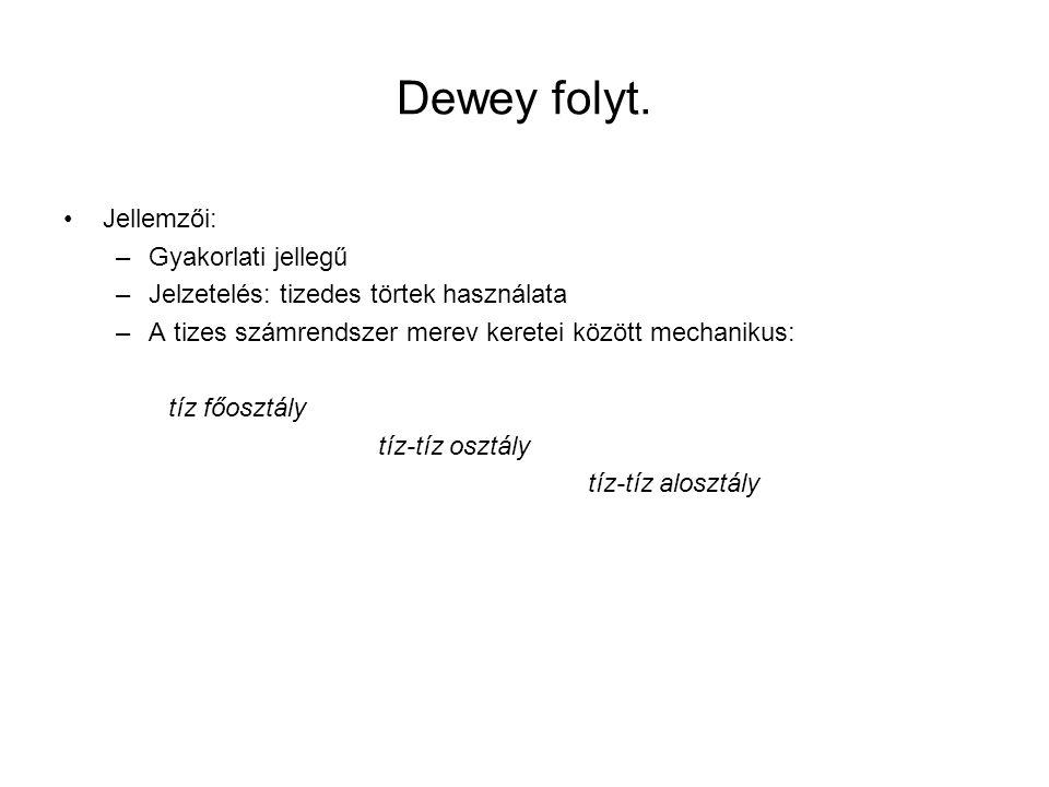 Dewey folyt. Jellemzői: Gyakorlati jellegű