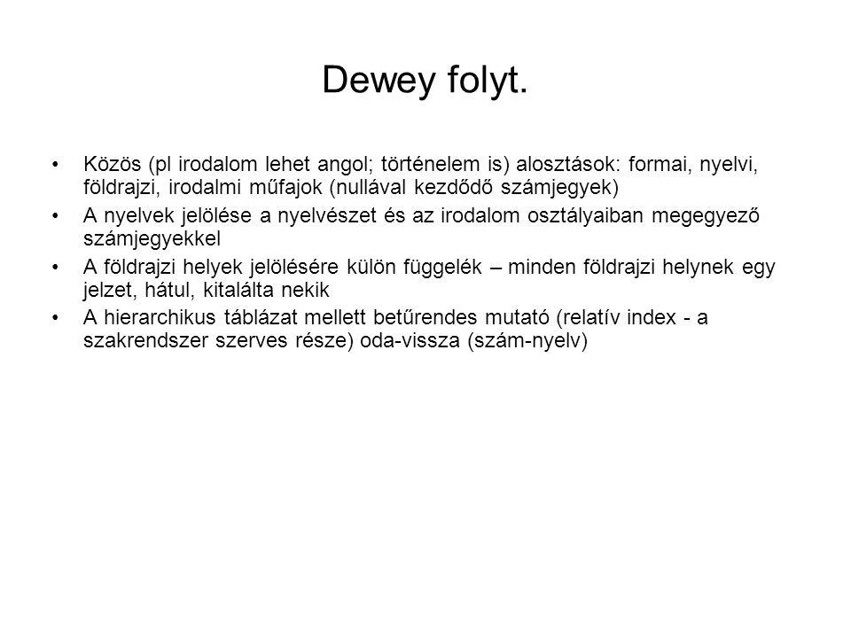 Dewey folyt. Közös (pl irodalom lehet angol; történelem is) alosztások: formai, nyelvi, földrajzi, irodalmi műfajok (nullával kezdődő számjegyek)