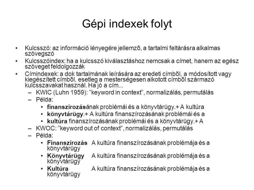 Gépi indexek folyt Kulcsszó: az információ lényegére jellemzõ, a tartalmi feltárásra alkalmas szövegszó.