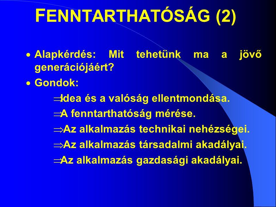FENNTARTHATÓSÁG (2) Alapkérdés: Mit tehetünk ma a jövő generációjáért