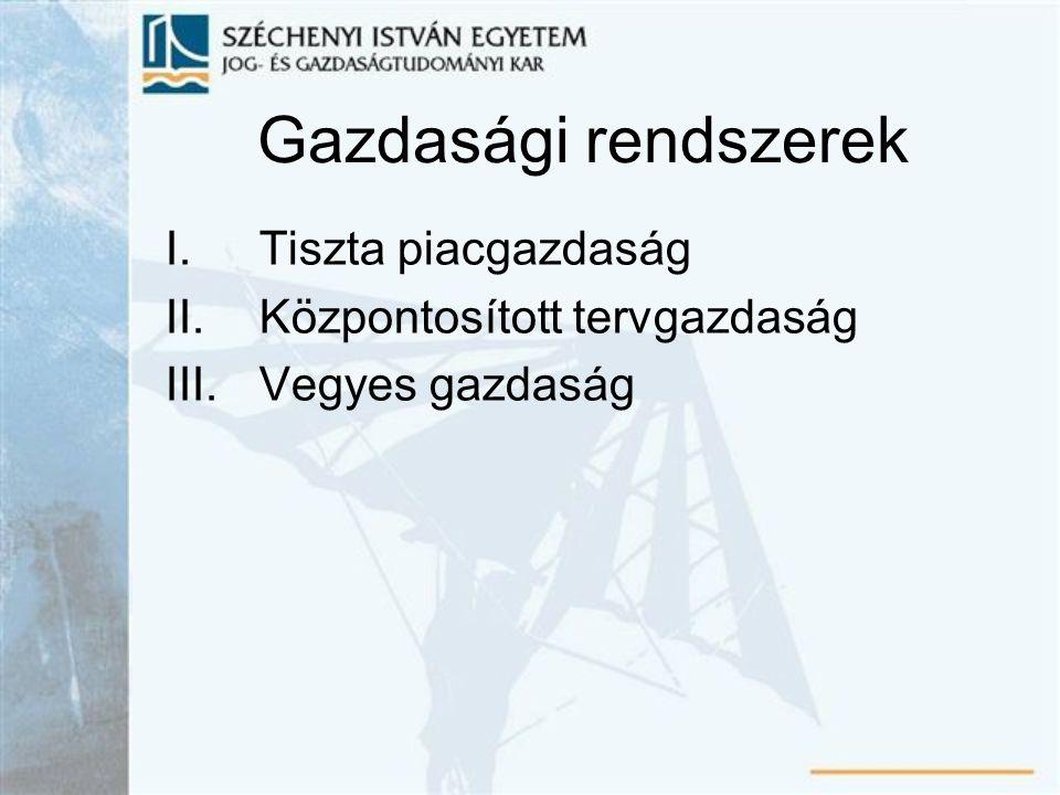 Gazdasági rendszerek Tiszta piacgazdaság Központosított tervgazdaság