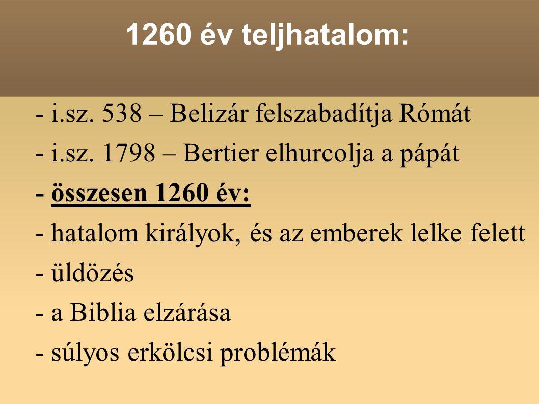 1260 év teljhatalom: - i.sz. 538 – Belizár felszabadítja Rómát