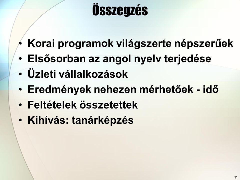 Összegzés Korai programok világszerte népszerűek
