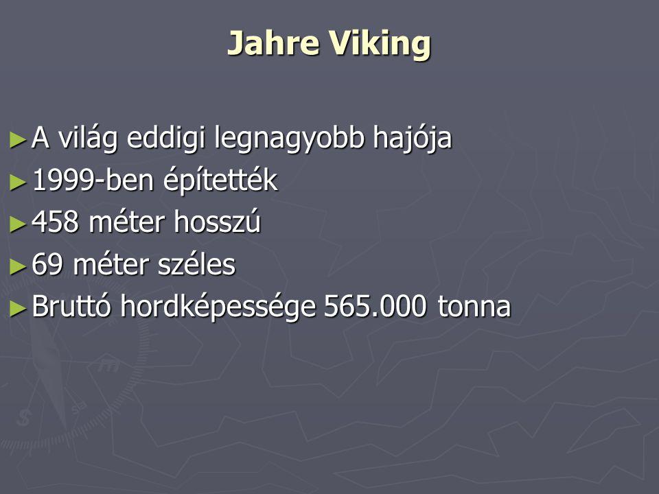 Jahre Viking A világ eddigi legnagyobb hajója 1999-ben építették