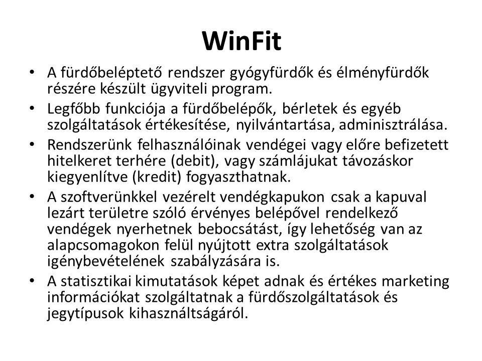 WinFit A fürdőbeléptető rendszer gyógyfürdők és élményfürdők részére készült ügyviteli program.