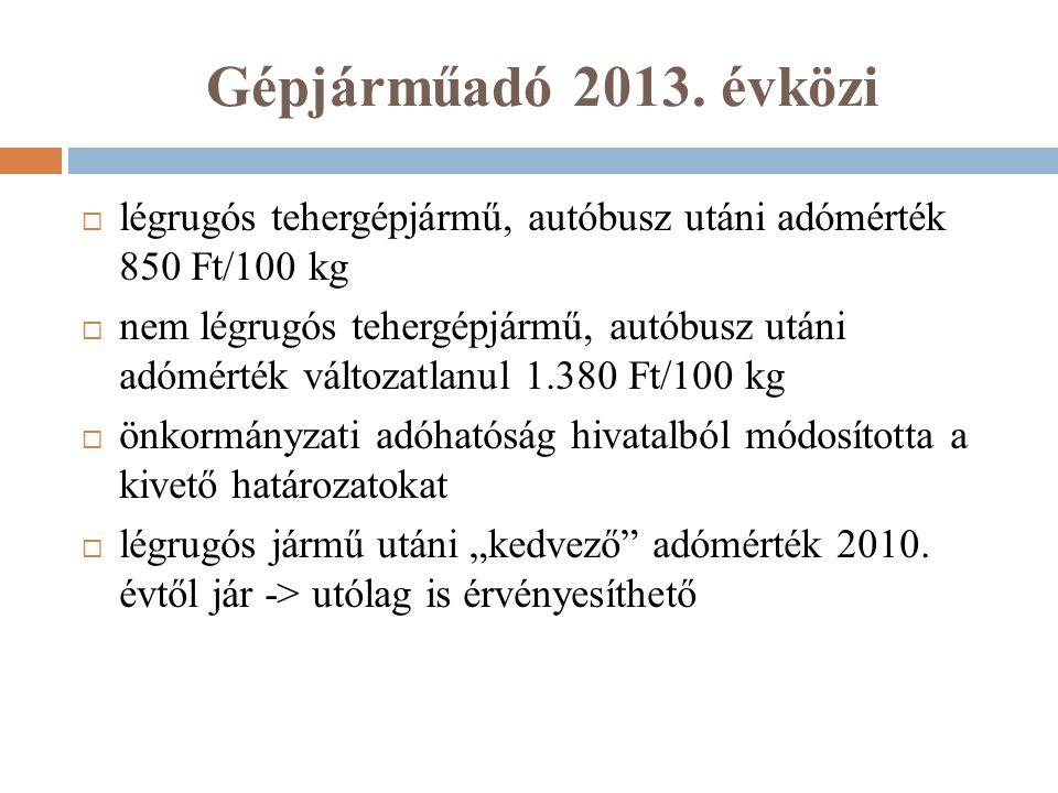 Gépjárműadó 2013. évközi légrugós tehergépjármű, autóbusz utáni adómérték 850 Ft/100 kg.